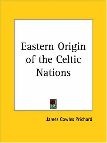 Eastern Origin of the Celtic Nations by James C. Prichard
