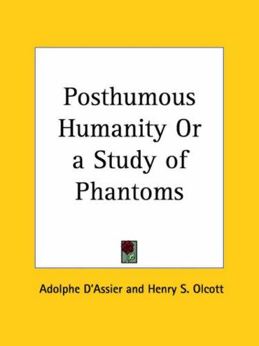 Posthumous Humanity or a Study of Phantoms by Adolphe D'Assier
