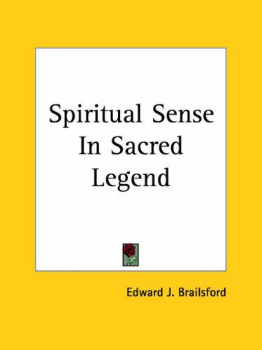 Spiritual Sense In Sacred Legend by Edward J. Brailsford