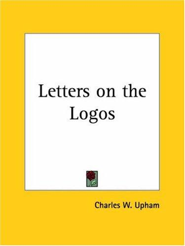 Letters on the Logos by Charles W. Upham
