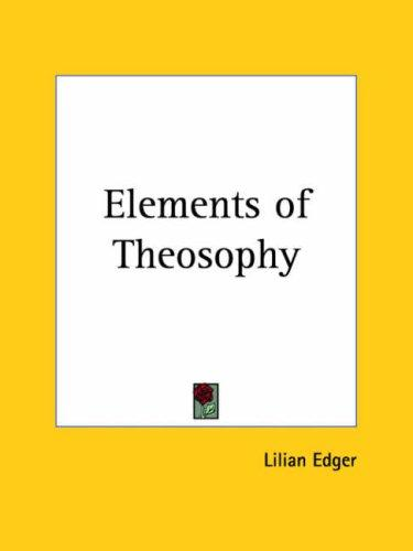 Elements of Theosophy by Lilian Edger