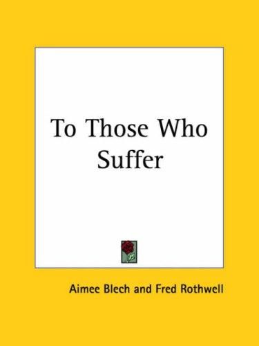 To Those Who Suffer by Aimee Blech