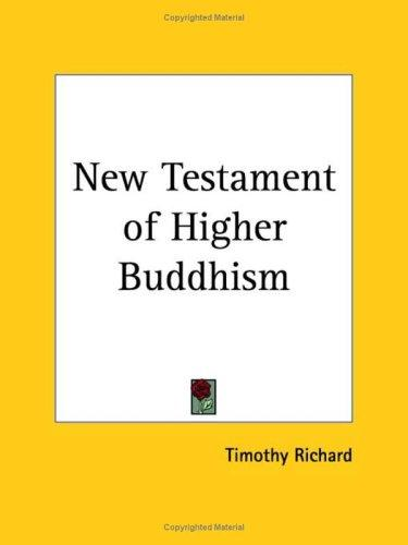 New Testament of Higher Buddhism by Timothy Richard