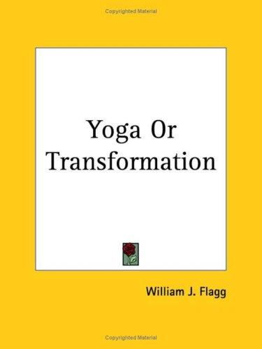 Yoga or Transformation by William J. Flagg