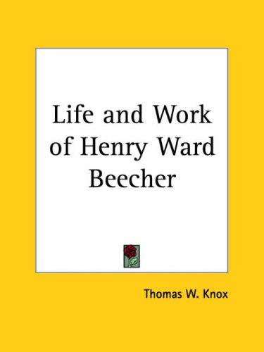 Life and Work of Henry Ward Beecher by Thomas W. Knox