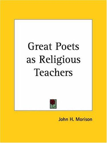 Great Poets as Religious Teachers by John Hopkin Morison