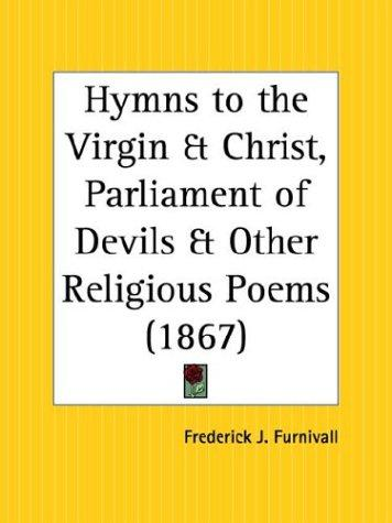 Hymns to the Virgin and Christ, Parliament of Devils and Other Religious Poems by Frederick James Furnivall