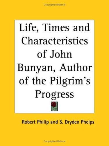 Life, Times and Characteristics of John Bunyan, Author of the Pilgrim's Progress
