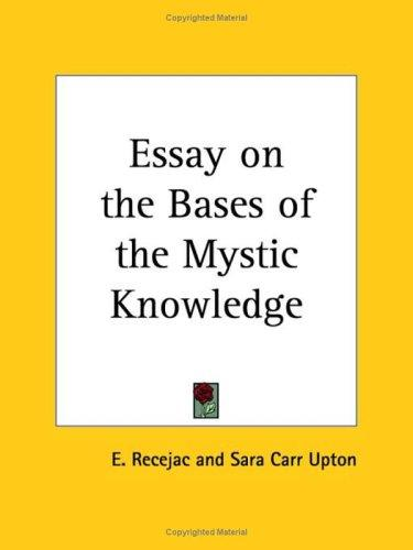 Essay on the Bases of the Mystic Knowledge by E. Recejac