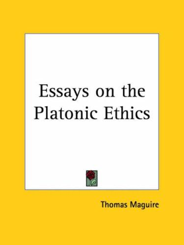 Essays on the Platonic Ethics by Thomas Maguire