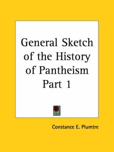 General Sketch of the History of Pantheism, Part 1 by Constance E. Plumtre