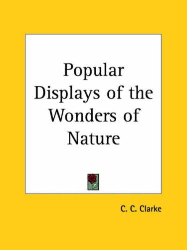 Popular Displays of the Wonders of Nature by C. C. Clarke