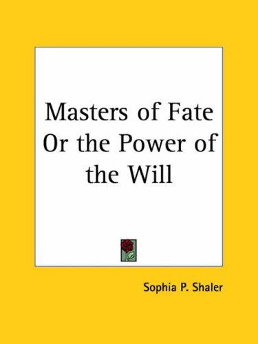 Masters of Fate or the Power of the Will by Sophia P. Shaler
