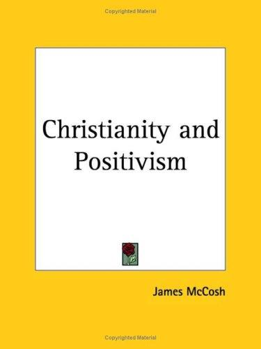 Christianity And Positivism by James McCosh