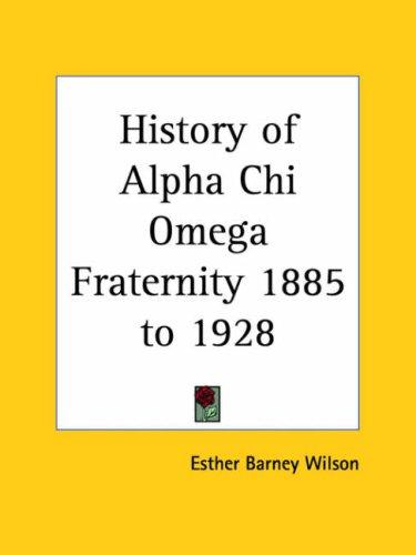 History of Alpha Chi Omega Fraternity 1885 to 1928 by Esther Barney Wilson