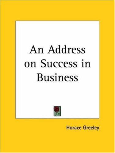 An Address on Success in Business by Horace Greeley