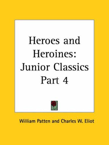 Heroes and Heroines by Charles W. Eliot
