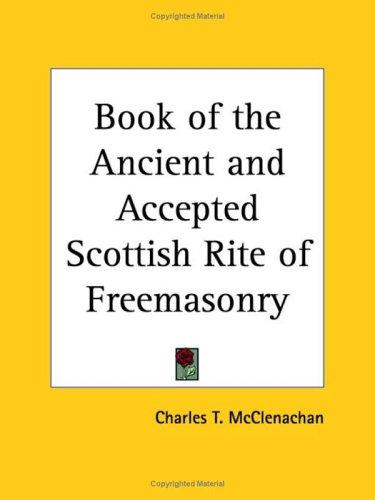 The book of the Ancient and accepted Scottish Rite of Freemasonry by Charles T. McClenachan
