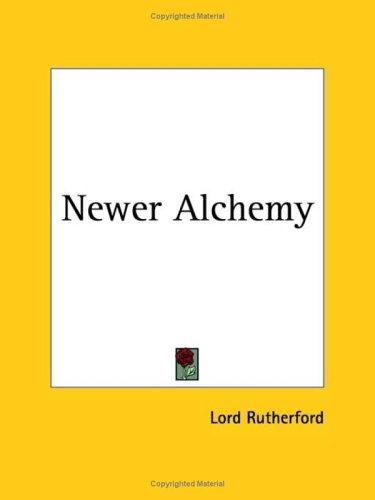 Newer Alchemy by Lord Rutherford