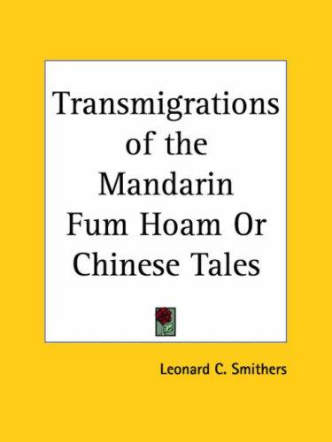Transmigrations of the Mandarin Fum Hoam or Chinese Tales by Leonard C. Smithers