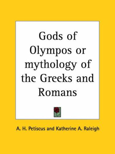 Gods of Olympos or mythology of the Greeks and Romans by A. H. Petiscus
