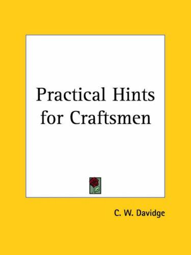 Practical Hints for Craftsmen by C. W. Davidge