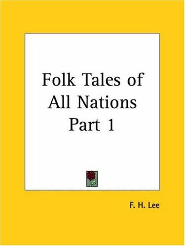 Folk Tales of All Nations, Part 1 by F. H. Lee