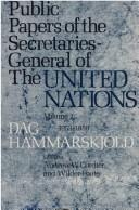 Public papers of the Secretaries-General of the United Nations by Andrew W. Cordier, Wilder Foote