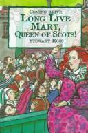 Long Live Mary, Queen of Scots! by Ross, Stewart.