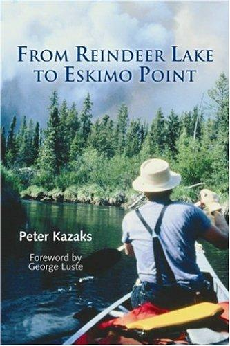From Reindeer Lake to Eskimo Point by Peter Kazaks