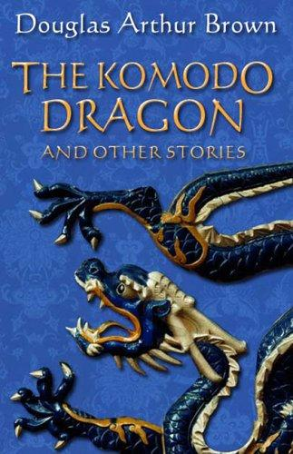 The Komodo Dragon and Other Stories by Douglas Arthur Brown