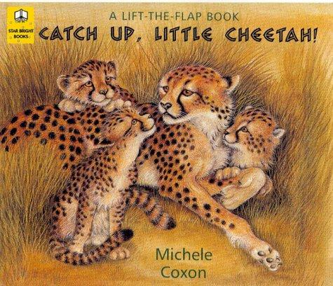Catch Up, Little Cheetah! (Lift-the-Flap Books) by Michele Coxon