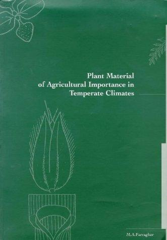Plant material of agricultural importance in temperate climates by M. A. Farragher