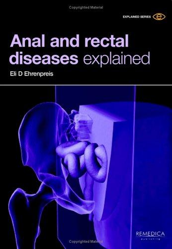 Anal and Rectal Diseases Explained by Eli D., M.D. Ehrenpreis