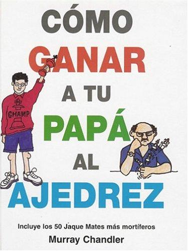 Como Ganar a Tu Papa Al Ajedrez by Murray Chandler