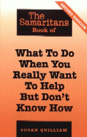 The Samaritans Book of What to Do When You Really Want to Help But Don't Know How (Samaritans) by Susan Quilliam