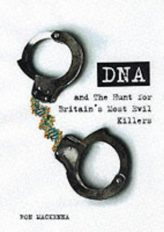DNA and the Hunt for Britain's Most Evil Criminals by Ron Mackenna