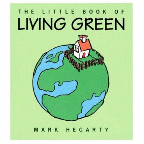 The Little Book of Living Green by Mark Hegarty