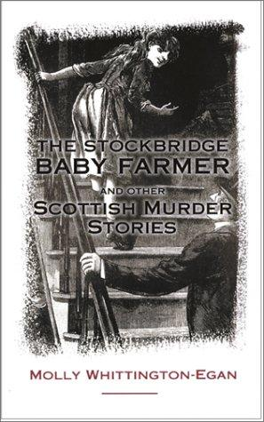 The Stockbridge Baby-Farmer and Other Scottish Murder Stories by Molly Whittington-Egan