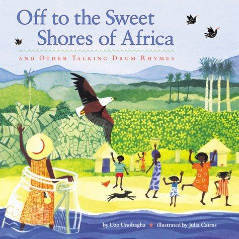 Off to the sweet shores of Africa and other talking drum rhymes by Uzoamaka Chinyelu Unobagha