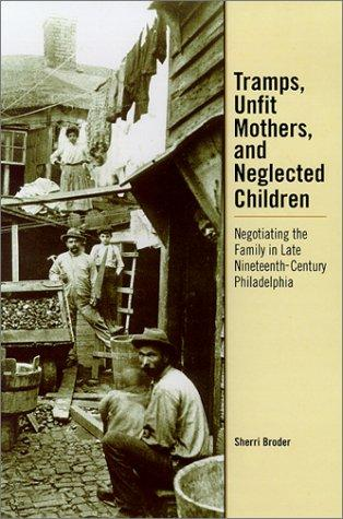 Tramps, Unfit Mothers, and Neglected Children by Sherri Broder