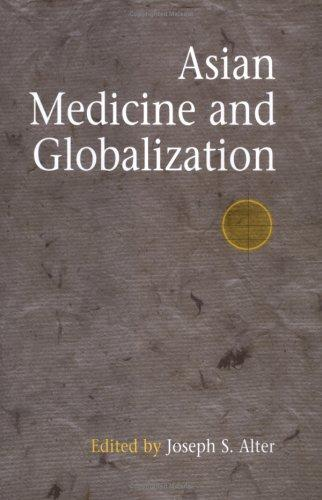 Asian Medicine And Globalization (Encounters With Asia) by Joseph S. Alter