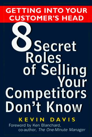 Getting Into Your Customer's Head 8 Secret Roles of Selling Your Competitors Don't Know by Kevin Davis
