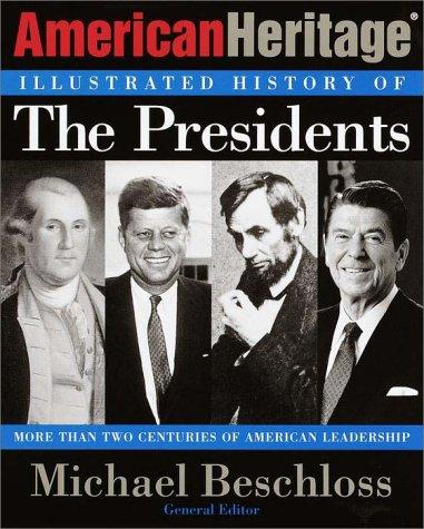 The American Heritage illustrated history of the presidents by Michael R. Beschloss