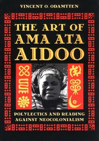 The art of Ama Ata Aidoo by Vincent O. Odamtten