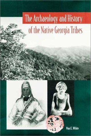 The archaeology and history of the Native Georgia tribes by Max E. White