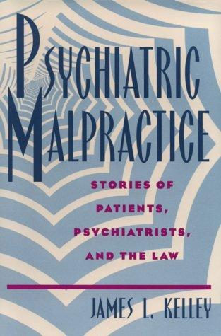 Psychiatric malpractice by James L. Kelley