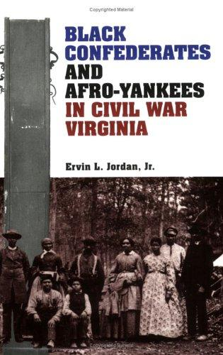 Black Confederates and Afro-Yankees in Civil War Virginia by Ervin L. Jordan