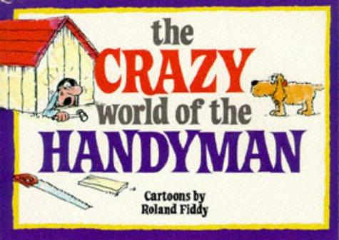 The Crazy World of the Handyman (Crazy World Ser) by Roland Fiddy