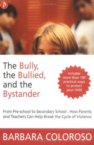 Bully, the Bullied and the Bystander by Barbara Coloroso